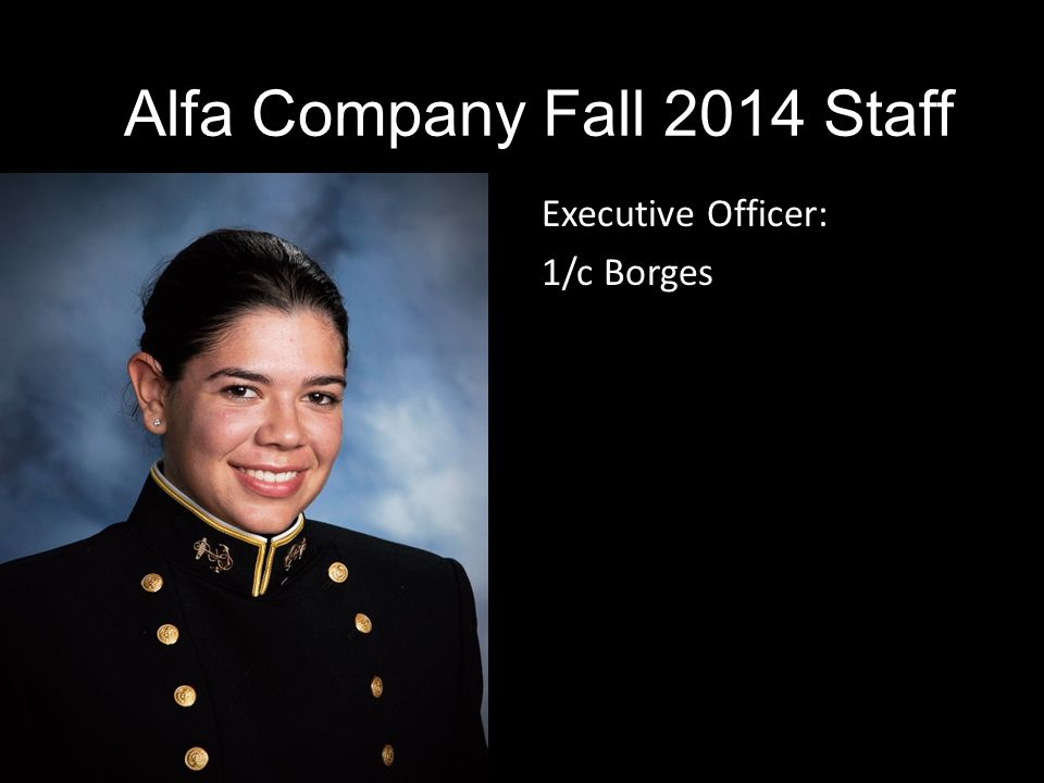 Executive Officer: 1/c Borges Alfa Company Fall 2014 Staff