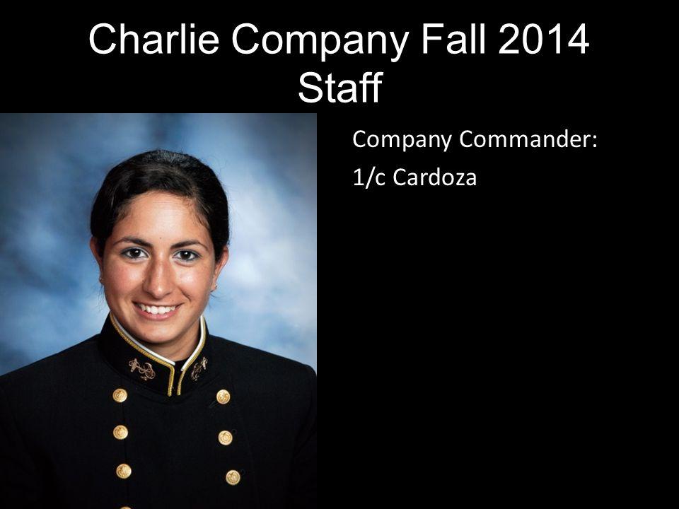 Company Commander: 1/c Cardoza Charlie Company Fall 2014 Staff