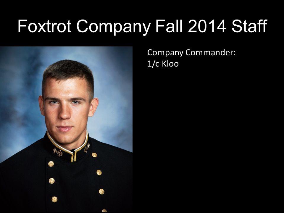 Company Commander: 1/c Kloo Foxtrot Company Fall 2014 Staff