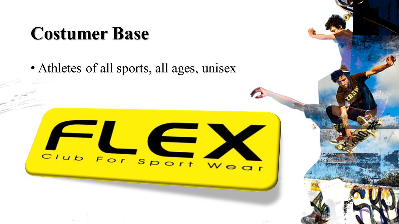 Costumer Base Athletes of all sports, all ages, unisex