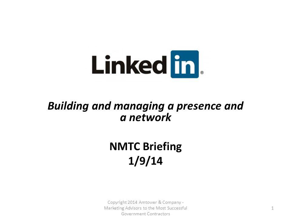 Building and managing a presence and a network NMTC Briefing 1/9/14 Copyright 2014 Amtower & Company - Marketing Advisors to the Most Successful Government Contractors 1