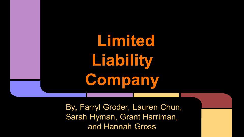 Limited Liability Company By, Farryl Groder, Lauren Chun, Sarah Hyman, Grant Harriman, and Hannah Gross