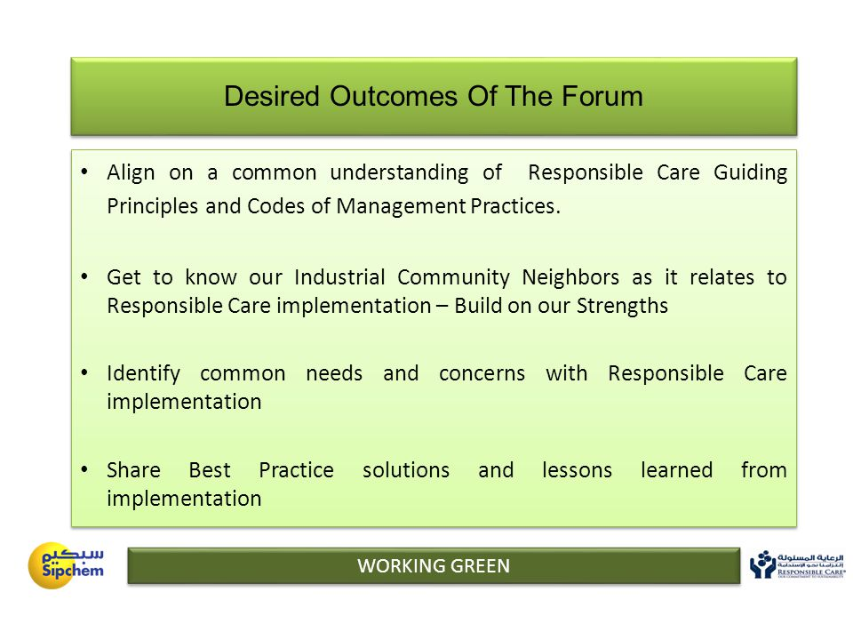 Desired Outcomes Of The Forum Align on a common understanding of Responsible Care Guiding Principles and Codes of Management Practices.