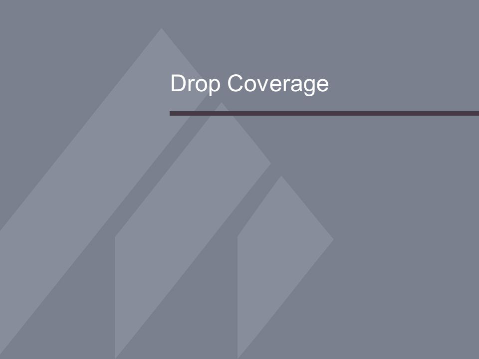 Drop Coverage