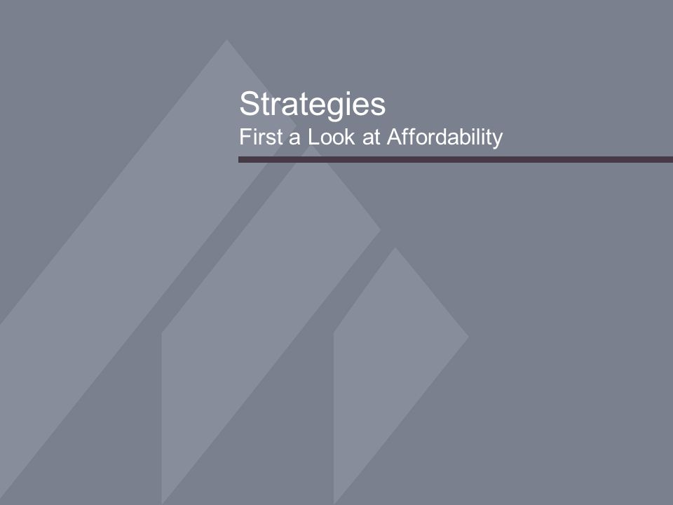 Strategies First a Look at Affordability
