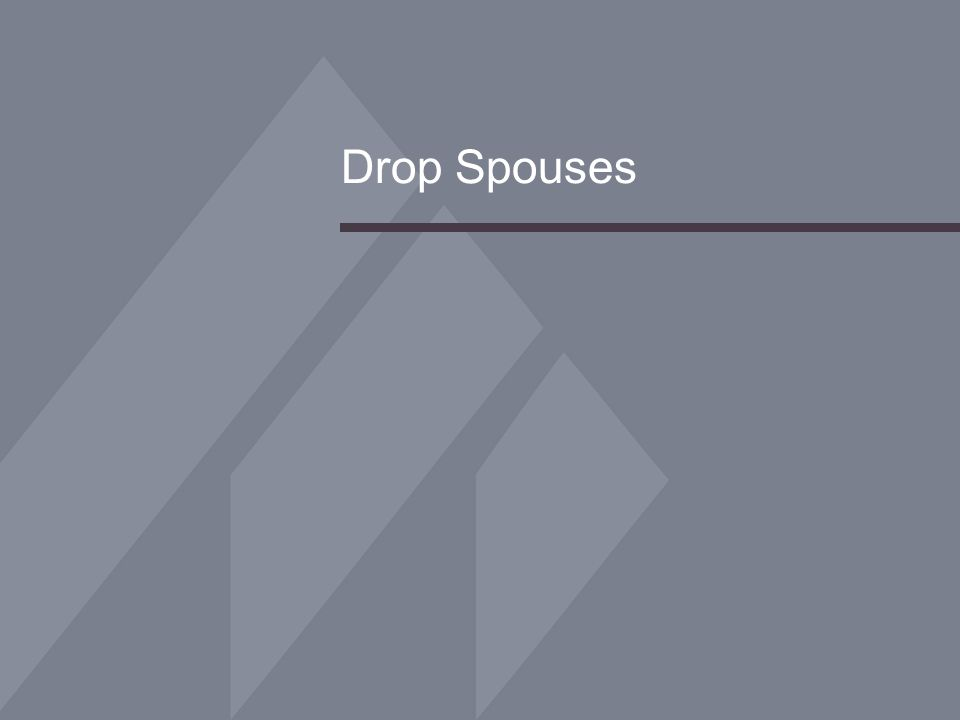 Drop Spouses