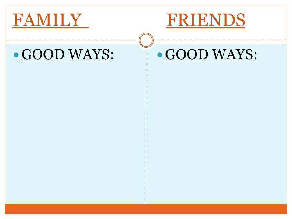 FAMILY FRIENDS GOOD WAYS: