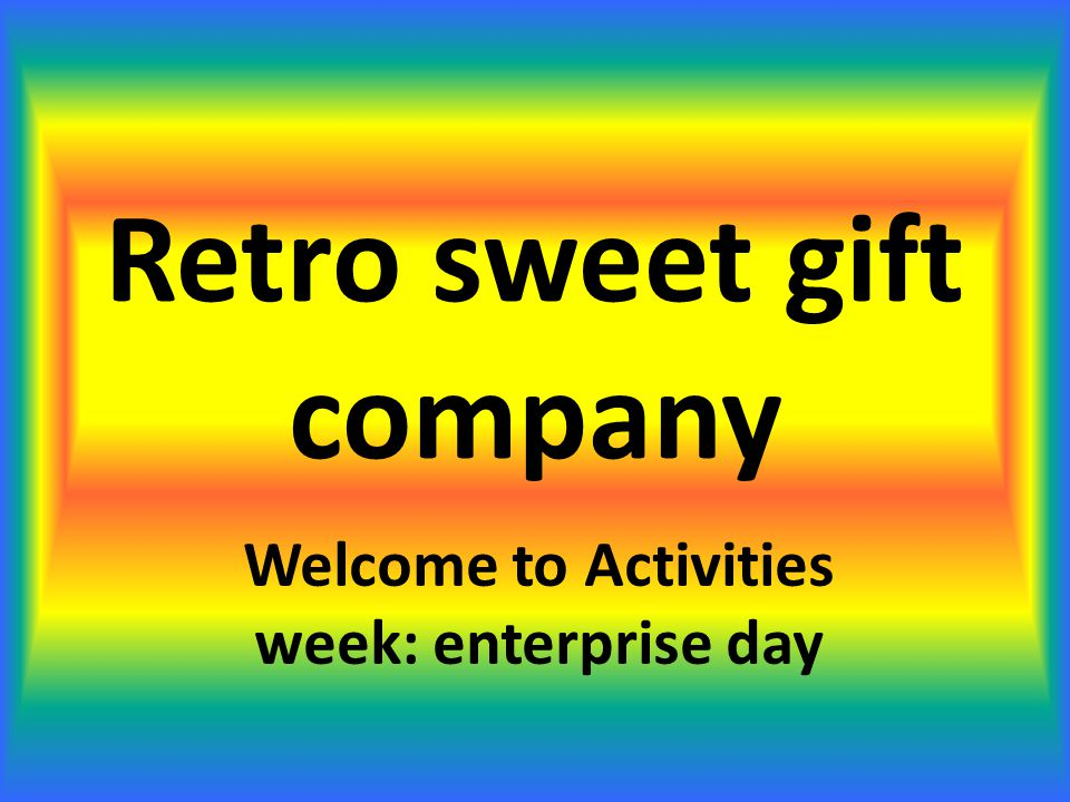 Retro sweet gift company Welcome to Activities week: enterprise day