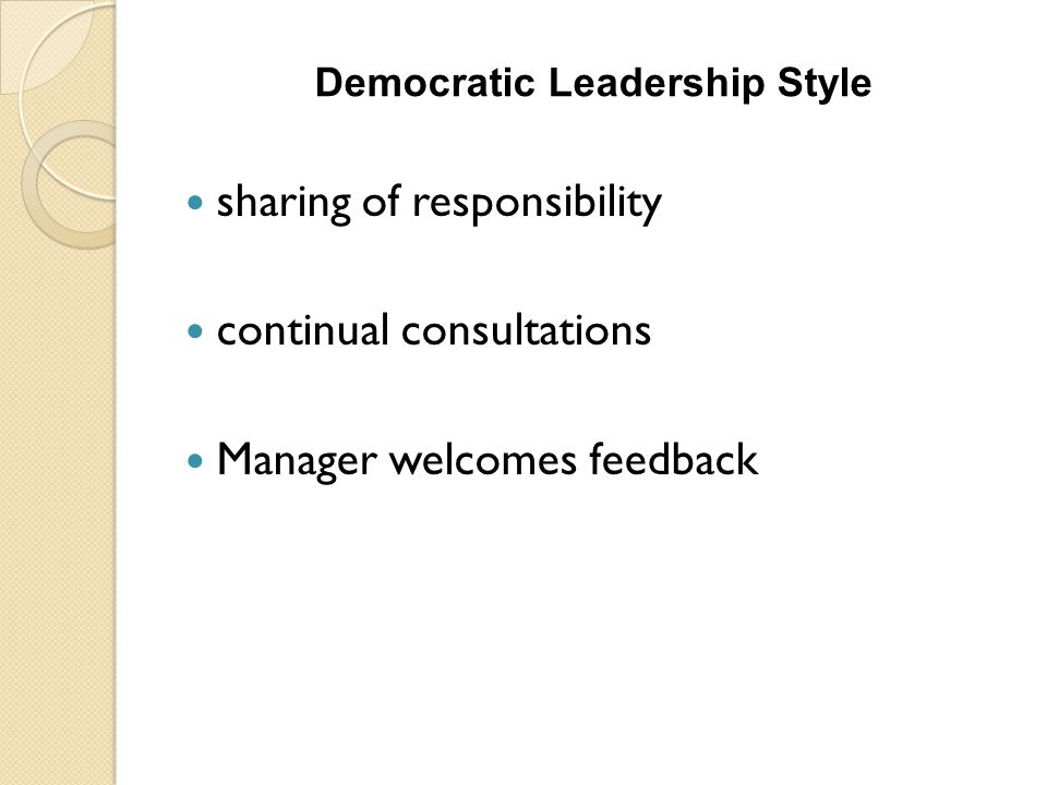 Democratic Leadership Style sharing of responsibility continual consultations Manager welcomes feedback