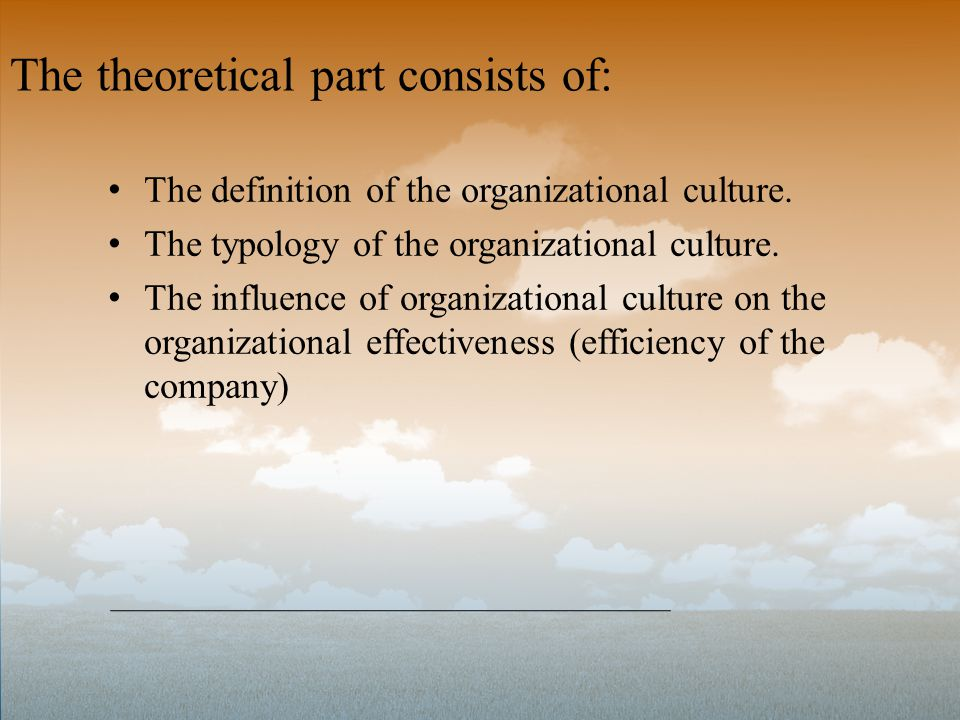 The definition of the organizational culture. The typology of the organizational culture. The influence of organizational culture on the organizationa