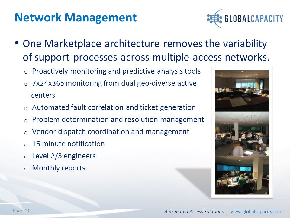 Automated Access Solutions | www.globalcapacity.com Page 11 Network Management One Marketplace architecture removes the variability of support processes across multiple access networks.