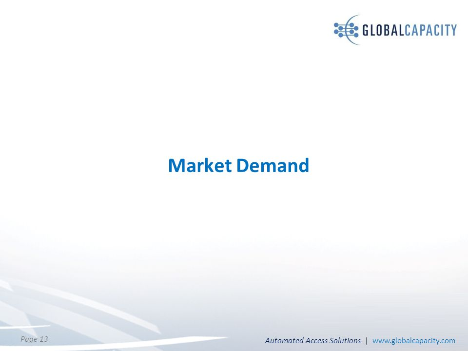 Automated Access Solutions | www.globalcapacity.com Page 13 Market Demand