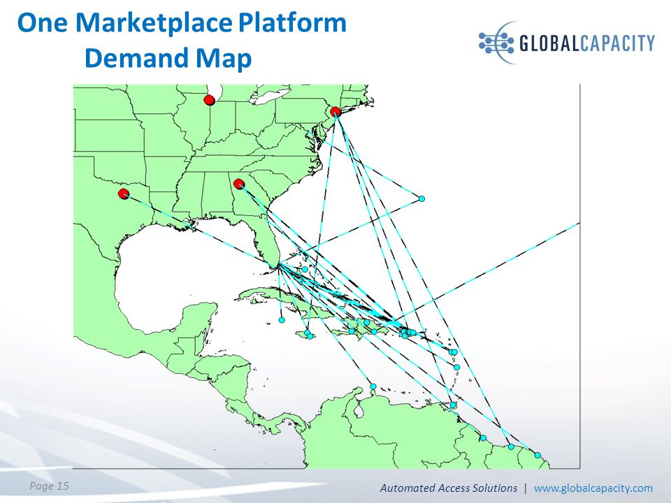 Automated Access Solutions | www.globalcapacity.com Page 15 One Marketplace Platform Demand Map