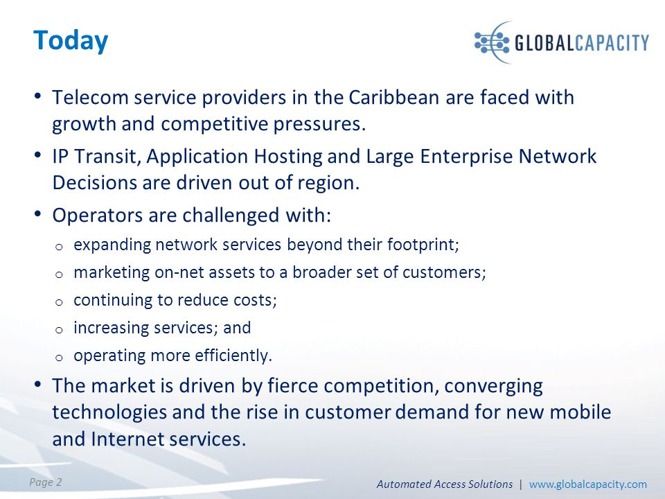 Automated Access Solutions | www.globalcapacity.com Page 2 Today Telecom service providers in the Caribbean are faced with growth and competitive pres