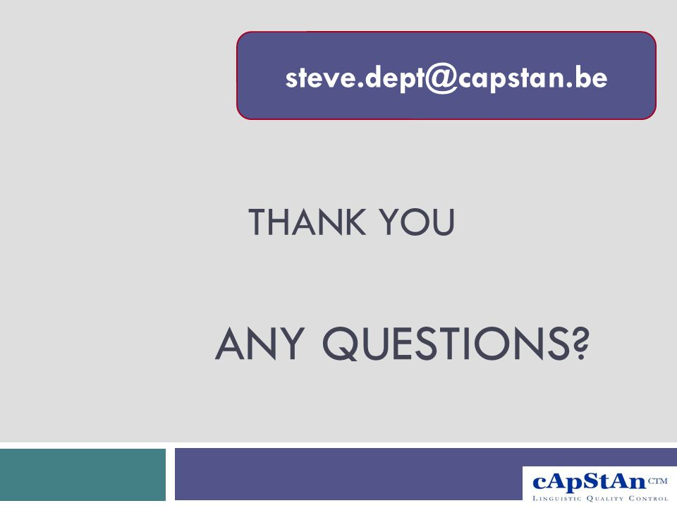 ANY QUESTIONS? THANK YOU steve.dept@capstan.be