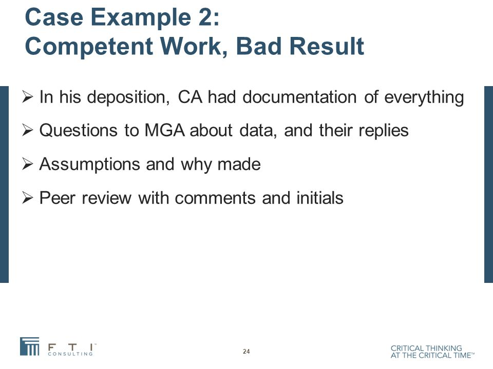 Case Example 2: Competent Work, Bad Result  In his deposition, CA had documentation of everything  Questions to MGA about data, and their replies  Assumptions and why made  Peer review with comments and initials 24