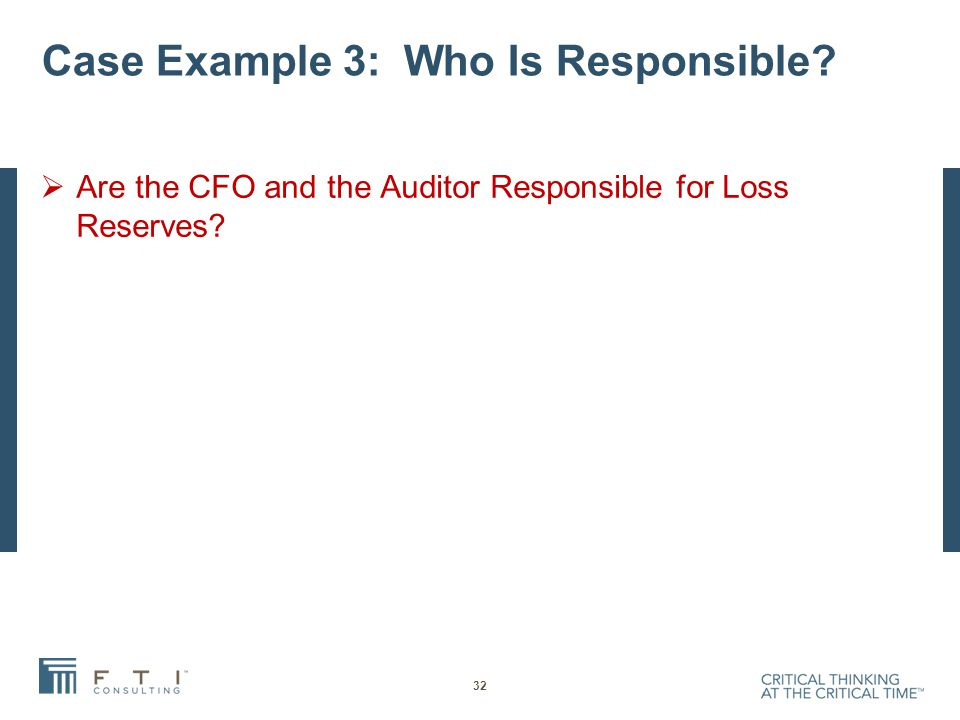 Case Example 3: Who Is Responsible?  Are the CFO and the Auditor Responsible for Loss Reserves? 32