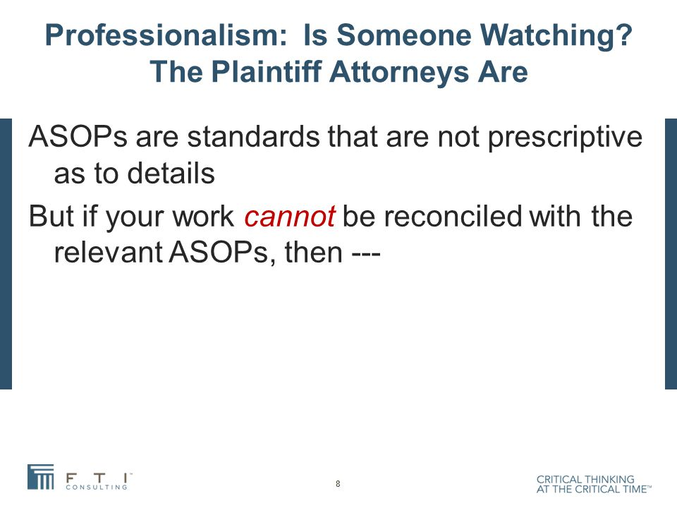 Professionalism: Is Someone Watching? The Plaintiff Attorneys Are ASOPs are standards that are not prescriptive as to details But if your work cannot
