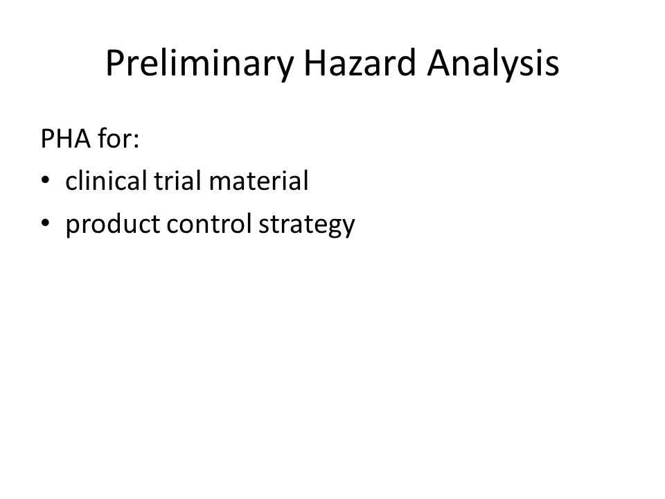 Preliminary Hazard Analysis PHA for: clinical trial material product control strategy