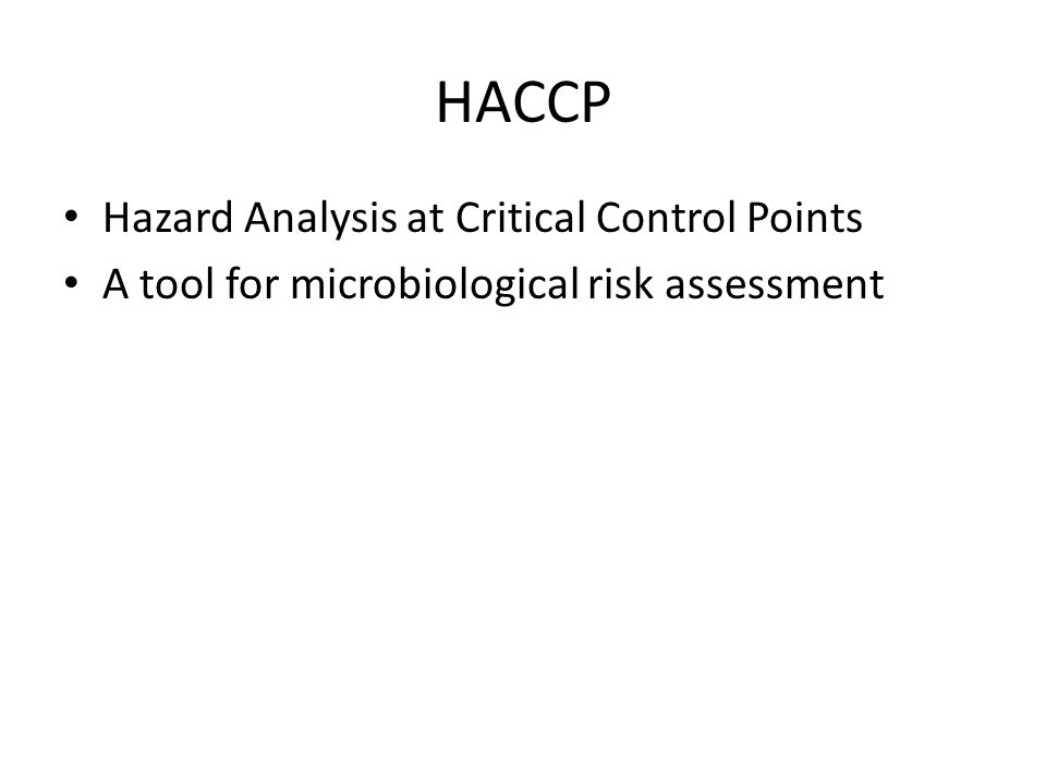 HACCP Hazard Analysis at Critical Control Points A tool for microbiological risk assessment