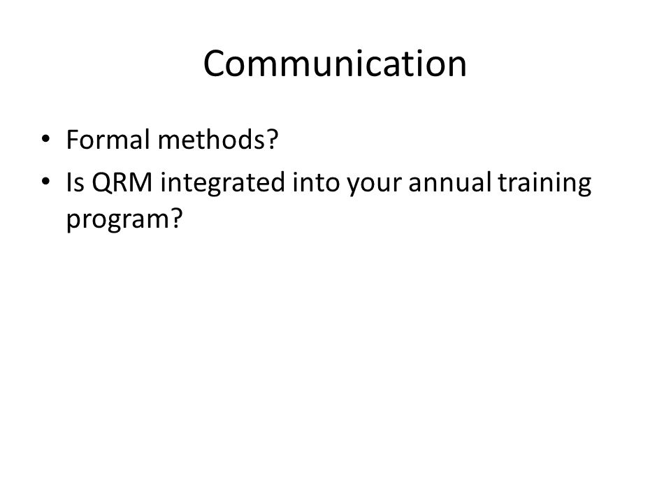 Communication Formal methods Is QRM integrated into your annual training program