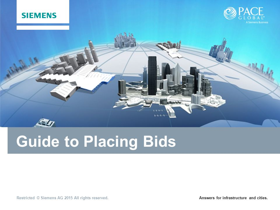Restricted © Siemens AG 2015 All rights reserved.Answers for infrastructure and cities. Guide to Placing Bids