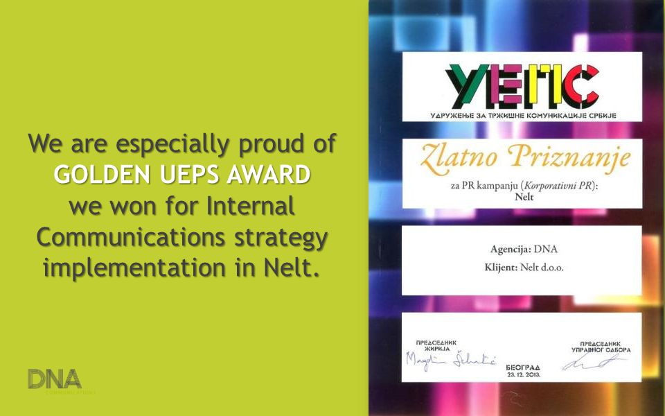 We are especially proud of GOLDEN UEPS AWARD we won for Internal Communications strategy implementation in Nelt.