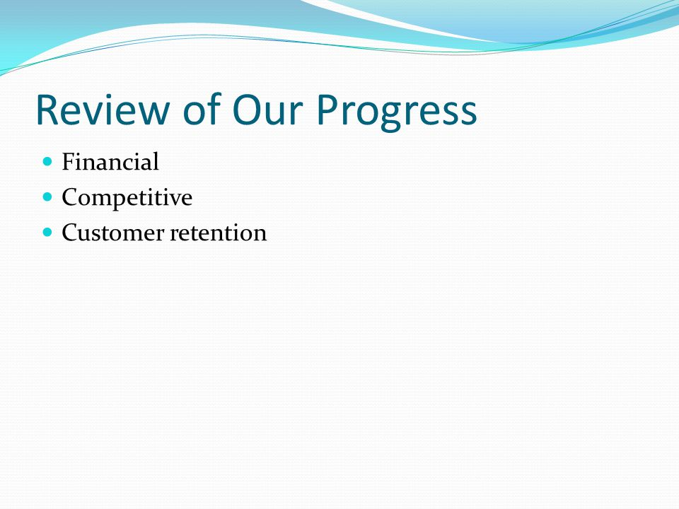Review of Our Progress Financial Competitive Customer retention