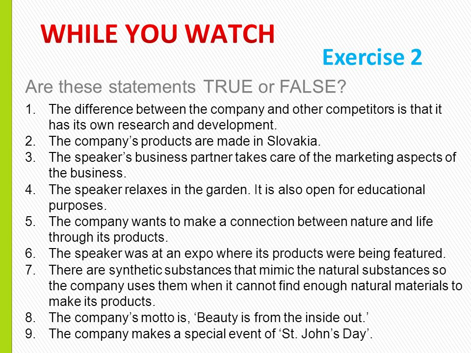 Exercise 2 Are these statements TRUE or FALSE? 1.The difference between the company and other competitors is that it has its own research and developm
