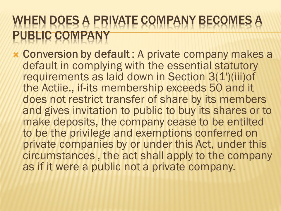  Conversion by default : A private company makes a default in complying with the essential statutory requirements as laid down in Section 3(1')(iii)o