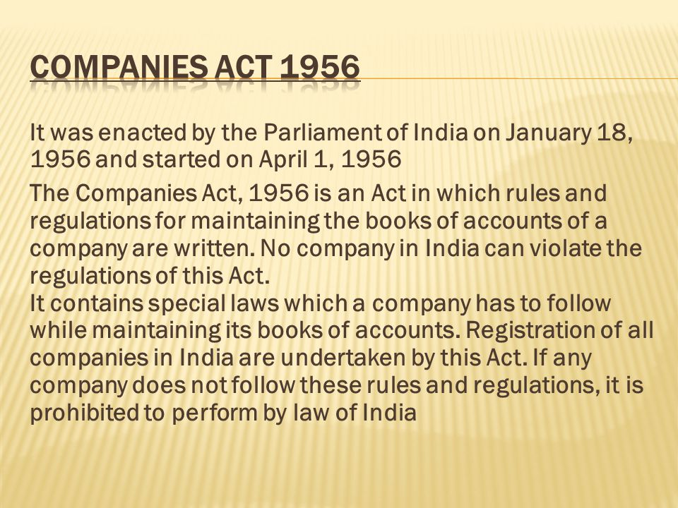 It was enacted by the Parliament of India on January 18, 1956 and started on April 1, 1956 The Companies Act, 1956 is an Act in which rules and regula