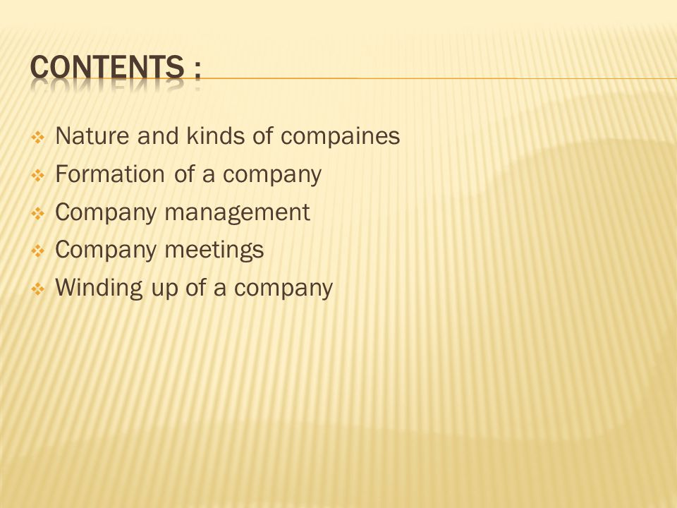 Nature and kinds of compaines  Formation of a company  Company management  Company meetings  Winding up of a company