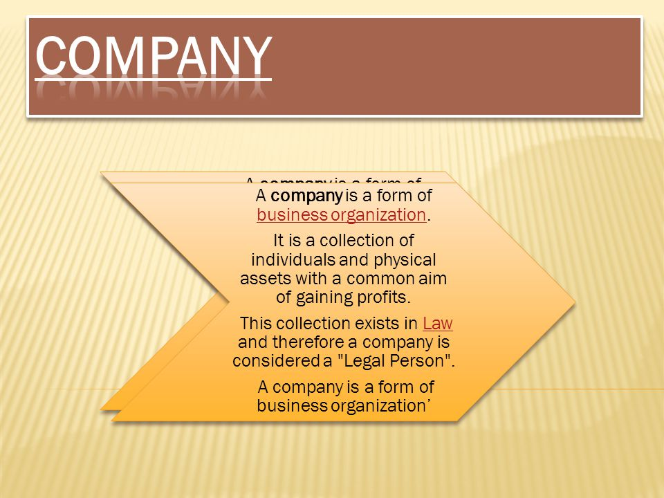 A company is a form of business organization. business organization It is a collection of individuals and physical assets with a common aim of gaining
