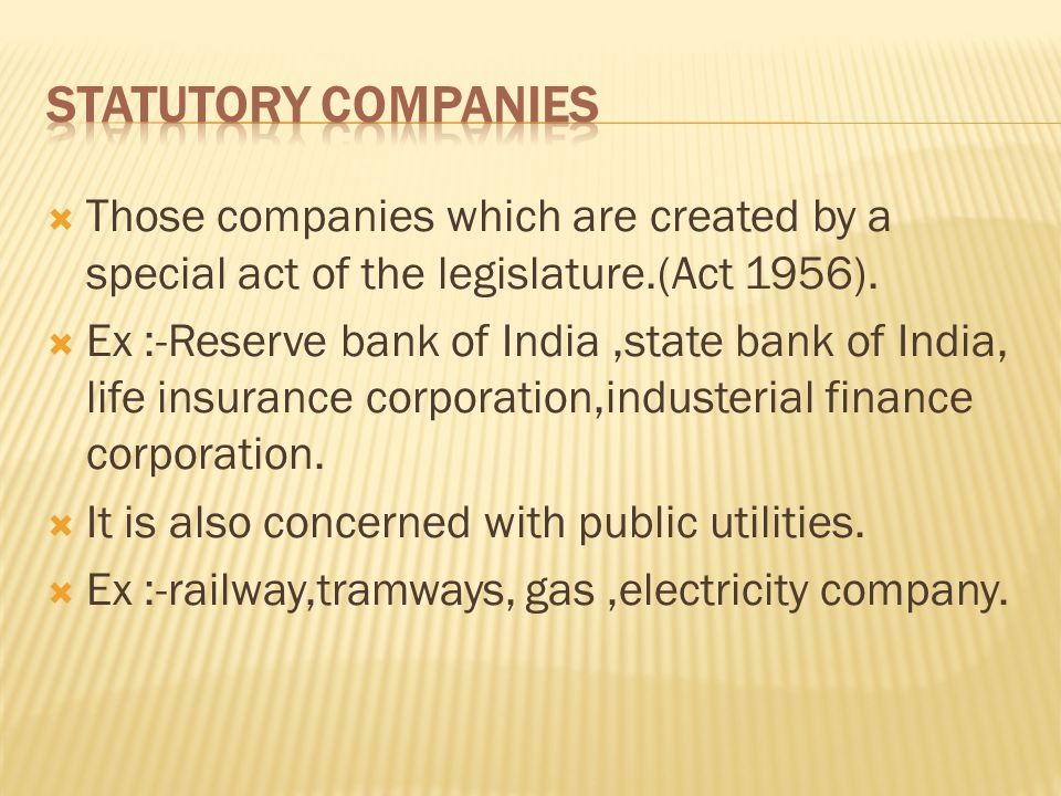  Those companies which are created by a special act of the legislature.(Act 1956).  Ex :-Reserve bank of India,state bank of India, life insurance c