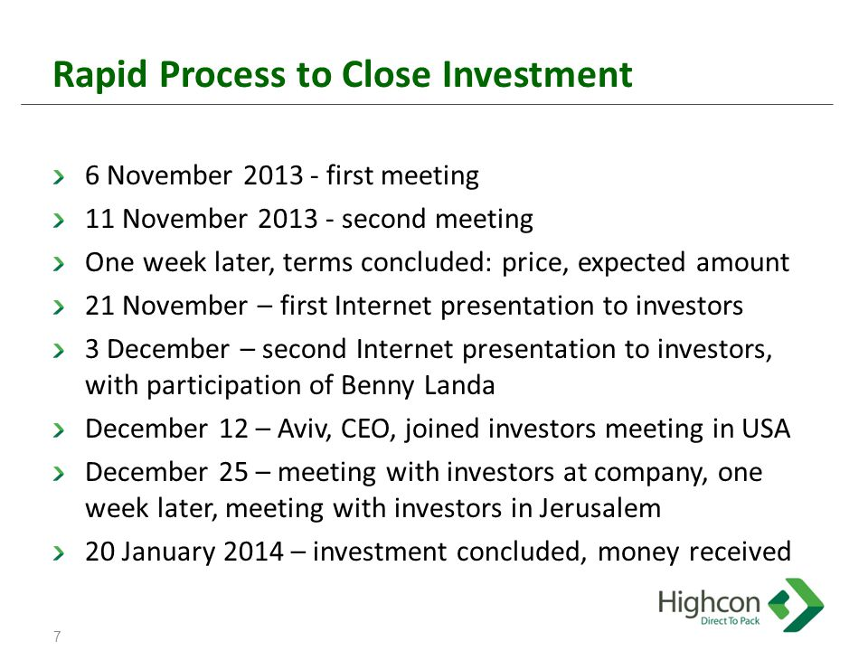 Rapid Process to Close Investment 6 November 2013 - first meeting 11 November 2013 - second meeting One week later, terms concluded: price, expected amount 21 November – first Internet presentation to investors 3 December – second Internet presentation to investors, with participation of Benny Landa December 12 – Aviv, CEO, joined investors meeting in USA December 25 – meeting with investors at company, one week later, meeting with investors in Jerusalem 20 January 2014 – investment concluded, money received 7