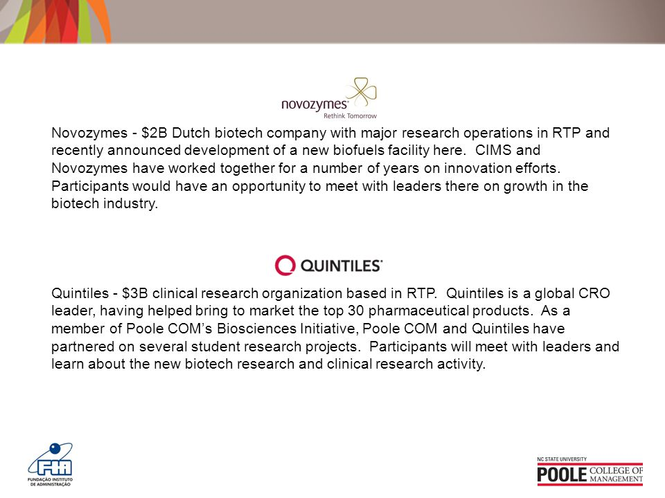 Novozymes - $2B Dutch biotech company with major research operations in RTP and recently announced development of a new biofuels facility here.