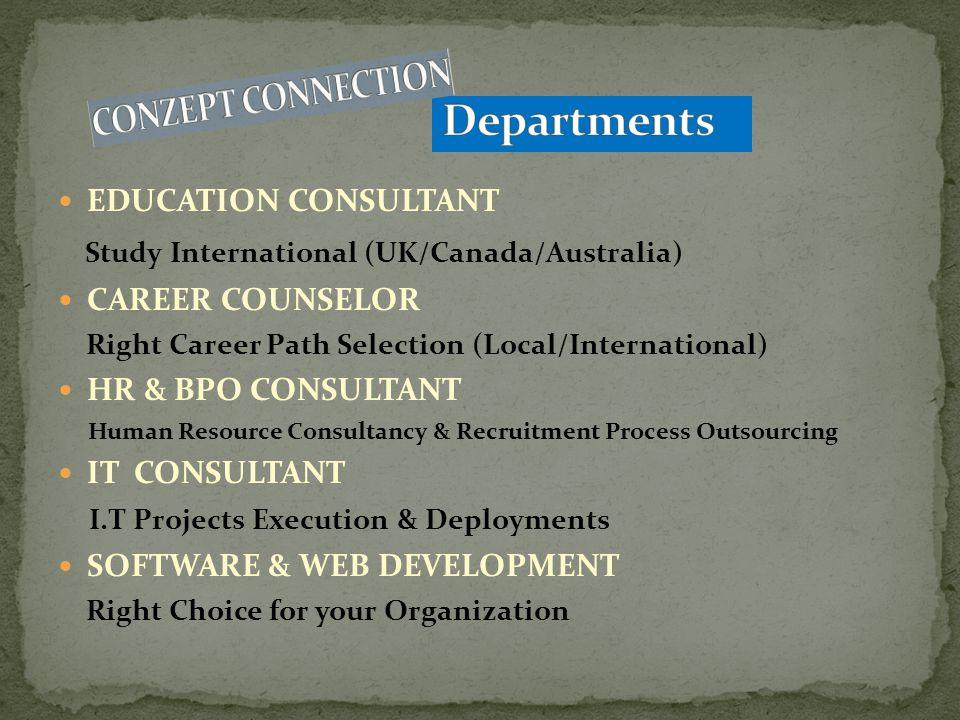 EDUCATION CONSULTANT Study International (UK/Canada/Australia) CAREER COUNSELOR Right Career Path Selection (Local/International) HR & BPO CONSULTANT