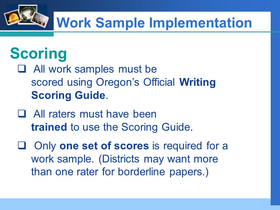 Company LOGO Work Sample Implementation Scoring  All work samples must be scored using Oregon's Official Writing Scoring Guide.