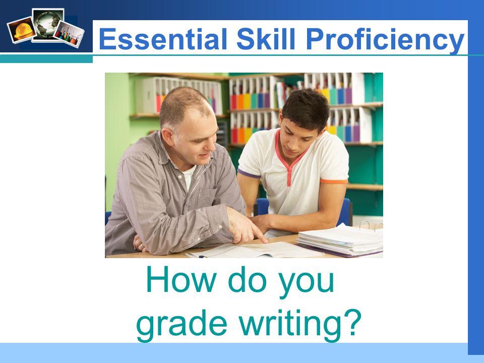 Company LOGO Essential Skill Proficiency How do you grade writing