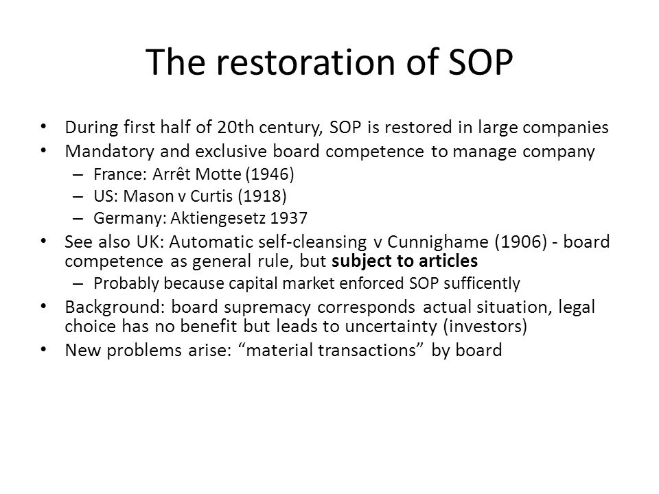 The restoration of SOP During first half of 20th century, SOP is restored in large companies Mandatory and exclusive board competence to manage compan
