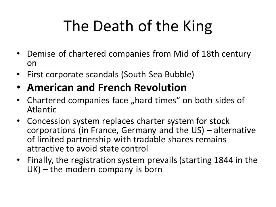 The Death of the King Demise of chartered companies from Mid of 18th century on First corporate scandals (South Sea Bubble) American and French Revolu