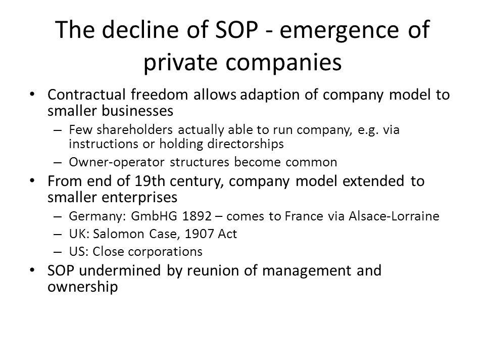 The decline of SOP - emergence of private companies Contractual freedom allows adaption of company model to smaller businesses – Few shareholders actually able to run company, e.g.