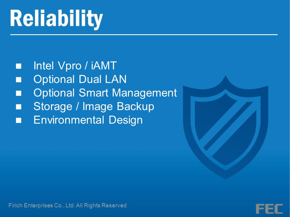 Intel Vpro / iAMT Optional Dual LAN Optional Smart Management Storage / Image Backup Environmental Design Firich Enterprises Co., Ltd.