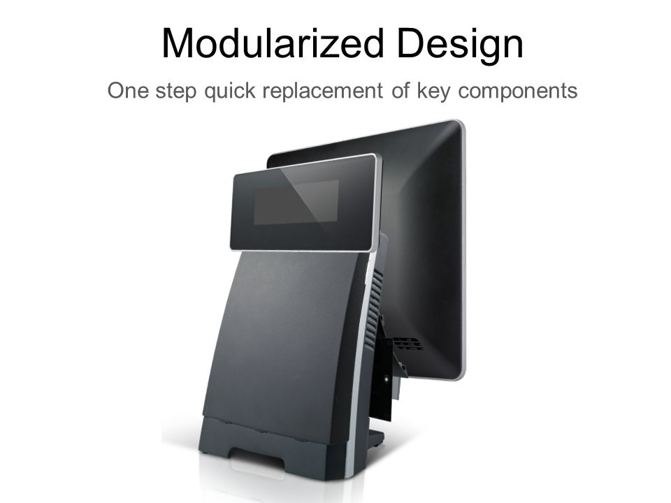 Modularized Design One step quick replacement of key components
