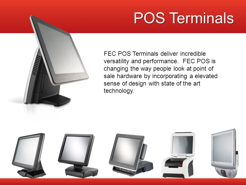 POS Terminals FEC POS Terminals deliver incredible versatility and performance.