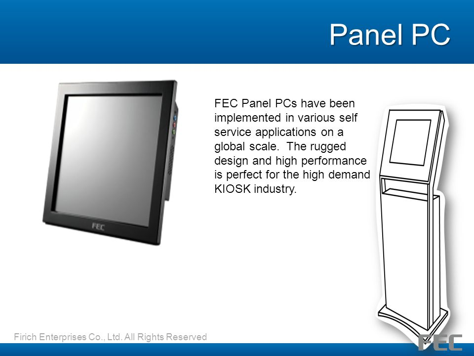 Panel PC FEC Panel PCs have been implemented in various self service applications on a global scale.