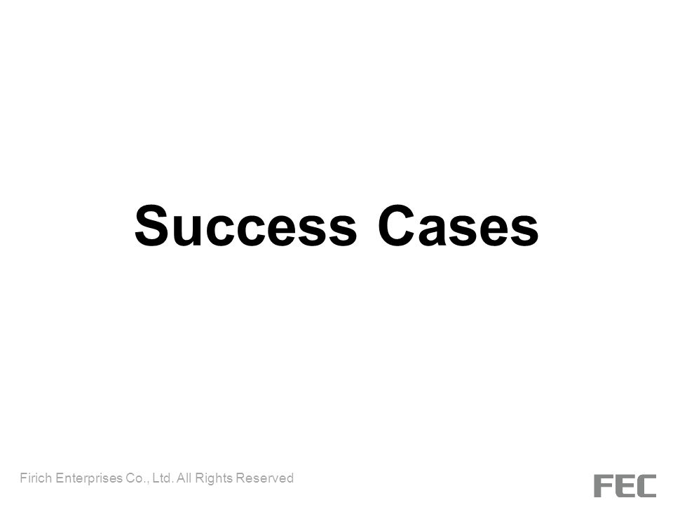 Firich Enterprises Co., Ltd. All Rights Reserved Success Cases