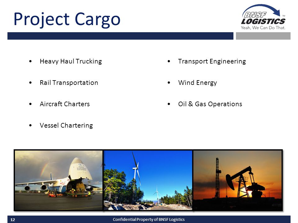 12 Confidential Property of BNSF Logistics Project Cargo Heavy Haul Trucking Rail Transportation Aircraft Charters Vessel Chartering Transport Engineering Wind Energy Oil & Gas Operations