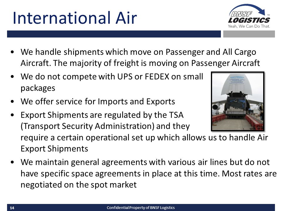 14 Confidential Property of BNSF Logistics International Air We handle shipments which move on Passenger and All Cargo Aircraft.