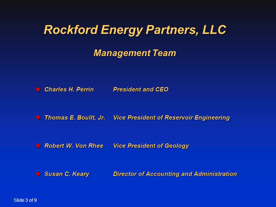 Slide 3 of 9 Rockford Energy Partners, LLC Management Team uCharles H.